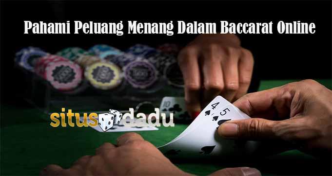 Pahami Peluang Menang Dalam Baccarat Online