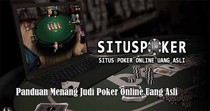 Panduan Menang Judi Poker Online Uang Asli