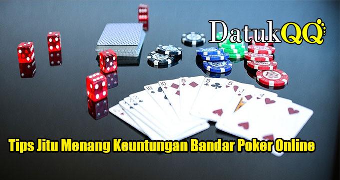 Tips Jitu Menang Keuntungan Bandar Poker Online